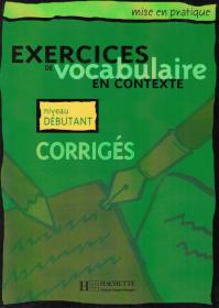 Exercices de Vocabulaire en Contexte: Niveau Debutant. Corriges.