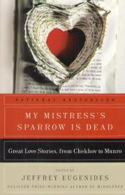My Mistress's Sparrow is Dead. Great Love Stories, from Chekhov to Munro.